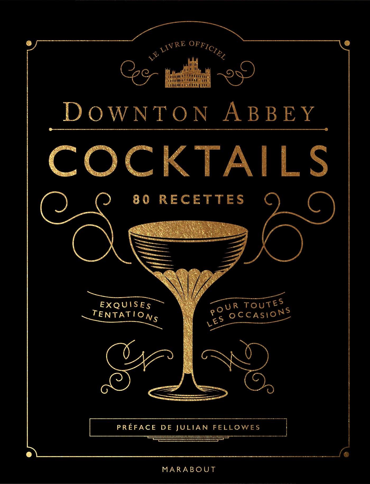 Le livre des cocktails de Downton Abbey: 80 recettes