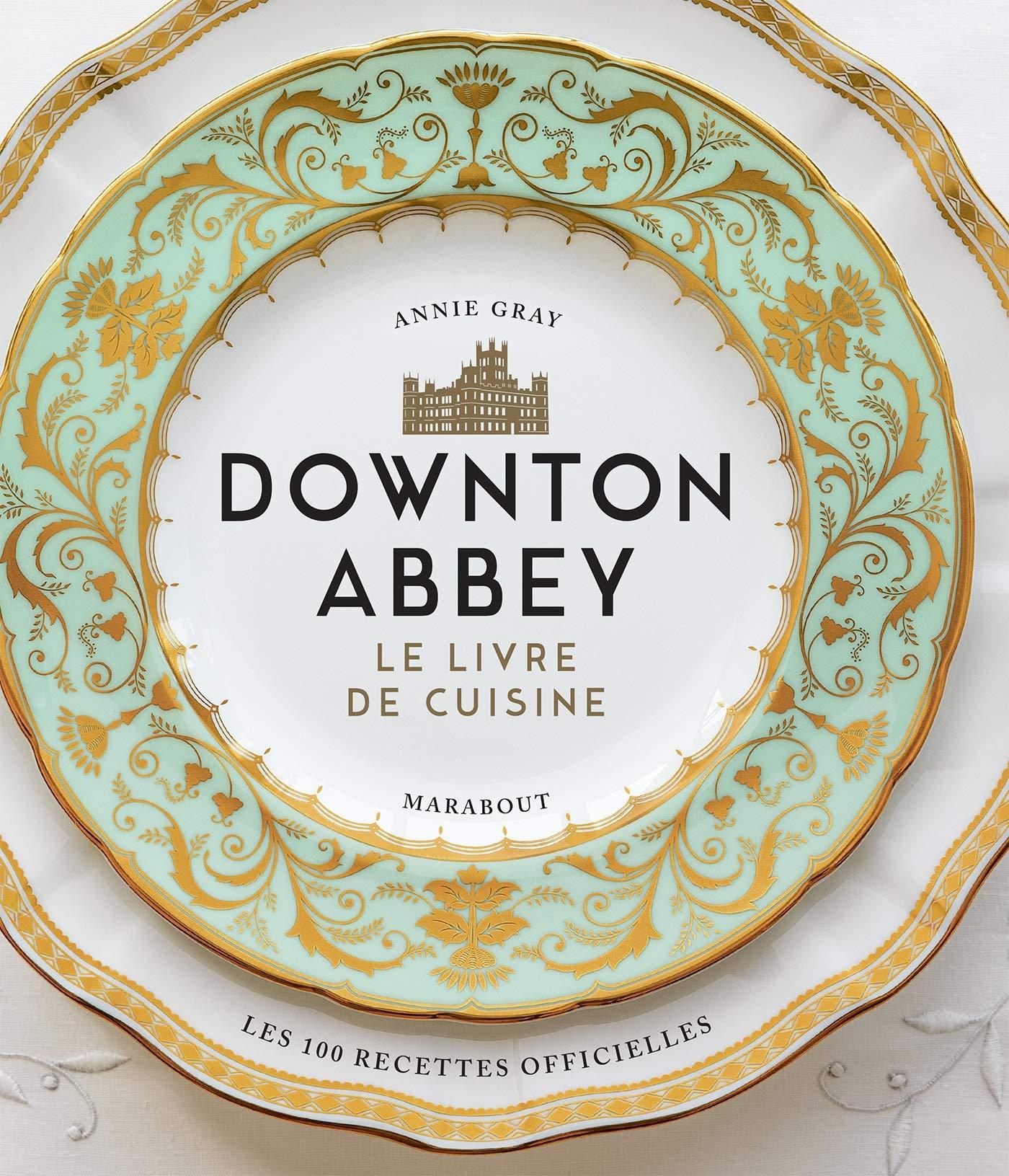 La cuisine de Downton Abbey : Les recettes officielles